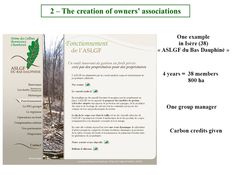 One example in Isère (38) « ASLGF du Bas Dauphiné » 4 years = 38 members 800 ha One group manager Carbon credits given 2 – The creation of owners' associations