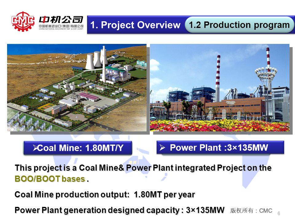 版权所有: CMC 6  Power Plant :3×135MW  Coal Mine: 1.80MT/Y This project is a Coal Mine& Power Plant integrated Project on the BOO/BOOT bases.