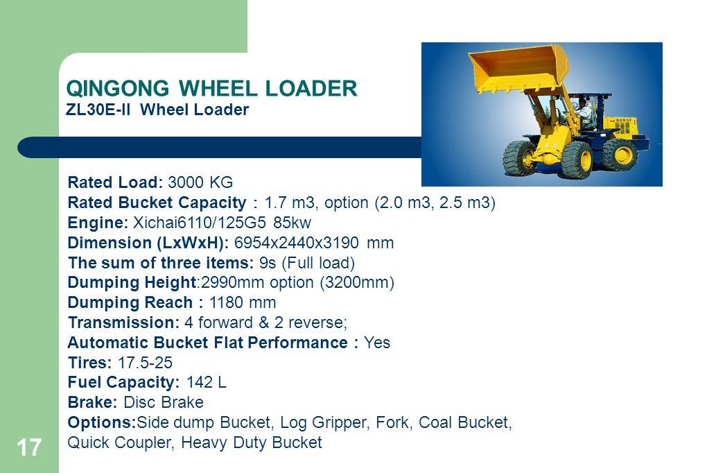 17 QINGONG WHEEL LOADER ZL30E-II Wheel Loader Rated Load: 3000 KG Rated Bucket Capacity : 1.7 m3, option (2.0 m3, 2.5 m3) Engine: Xichai6110/125G5 85k