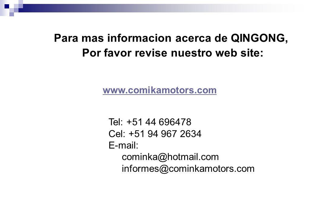 Para mas informacion acerca de QINGONG, Por favor revise nuestro web site: www.comikamotors.com Tel: +51 44 696478 Cel: +51 94 967 2634 E-mail: cominka@hotmail.com informes@cominkamotors.com