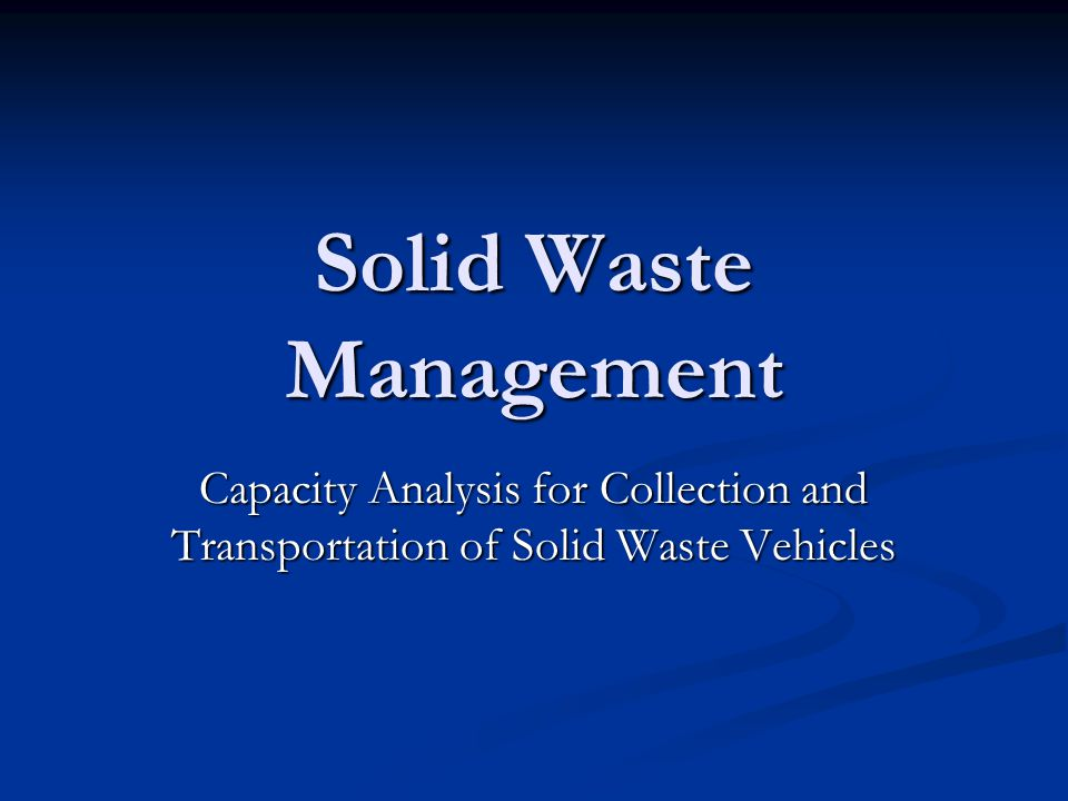 Solid Waste Management Capacity Analysis for Collection and Transportation of Solid Waste Vehicles