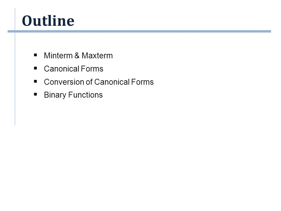 Outline  Minterm & Maxterm  Canonical Forms  Conversion of Canonical Forms  Binary Functions