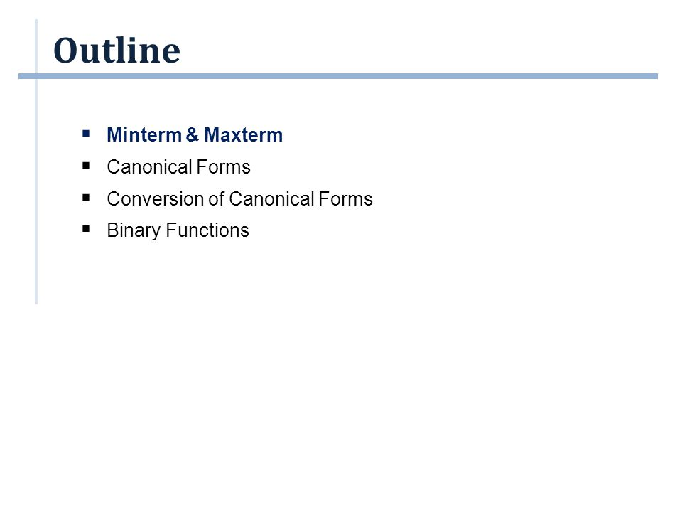 Canonical Form: Product of Maxterms (4/4) From previous slide, F2 = m0 + m2 + m3 Therefore: F2 = (m0 + m2 + m3 ) = m0 .