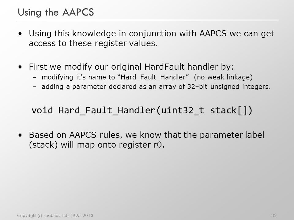 Using the AAPCS Using this knowledge in conjunction with AAPCS we can get access to these register values. First we modify our original HardFault hand
