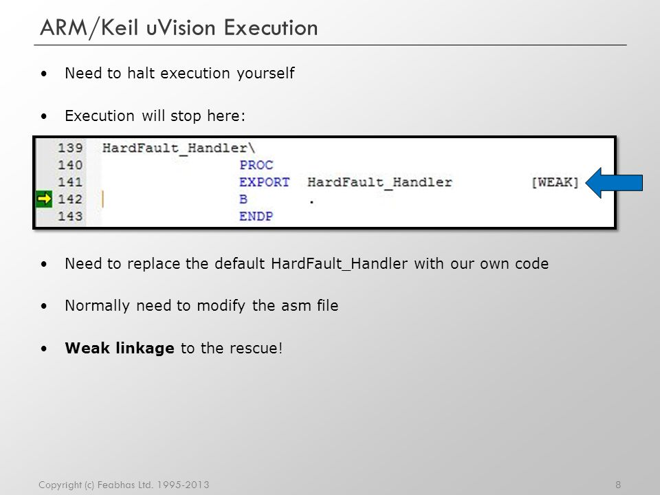 ARM/Keil uVision Execution Need to halt execution yourself Execution will stop here: Need to replace the default HardFault_Handler with our own code N