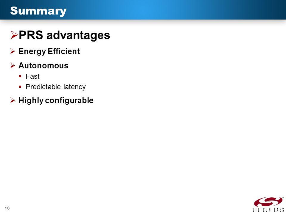 16 Summary  PRS advantages  Energy Efficient  Autonomous  Fast  Predictable latency  Highly configurable