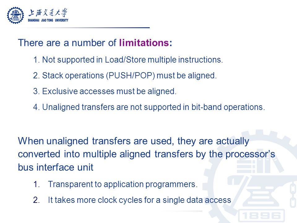 There are a number of limitations: 1. Not supported in Load/Store multiple instructions. 2. Stack operations (PUSH/POP) must be aligned. 3. Exclusive
