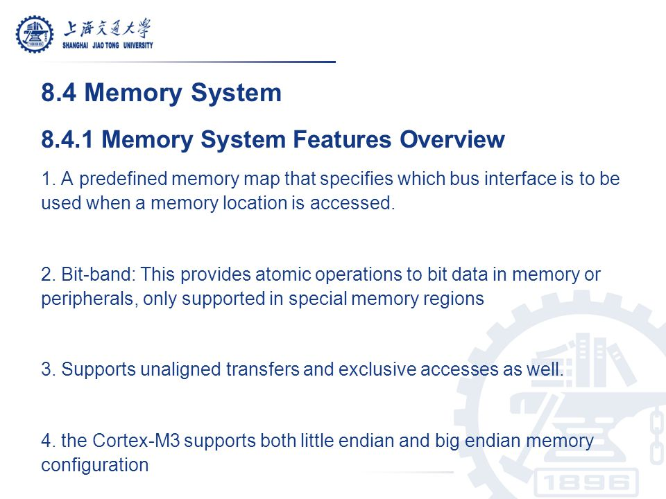8.4 Memory System 8.4.1 Memory System Features Overview 1. A predefined memory map that specifies which bus interface is to be used when a memory loca