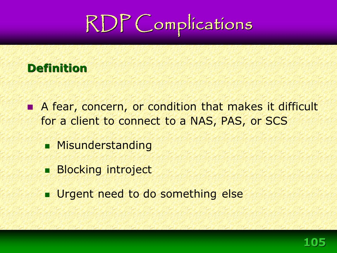 105 Definition A fear, concern, or condition that makes it difficult for a client to connect to a NAS, PAS, or SCS Misunderstanding Blocking introject
