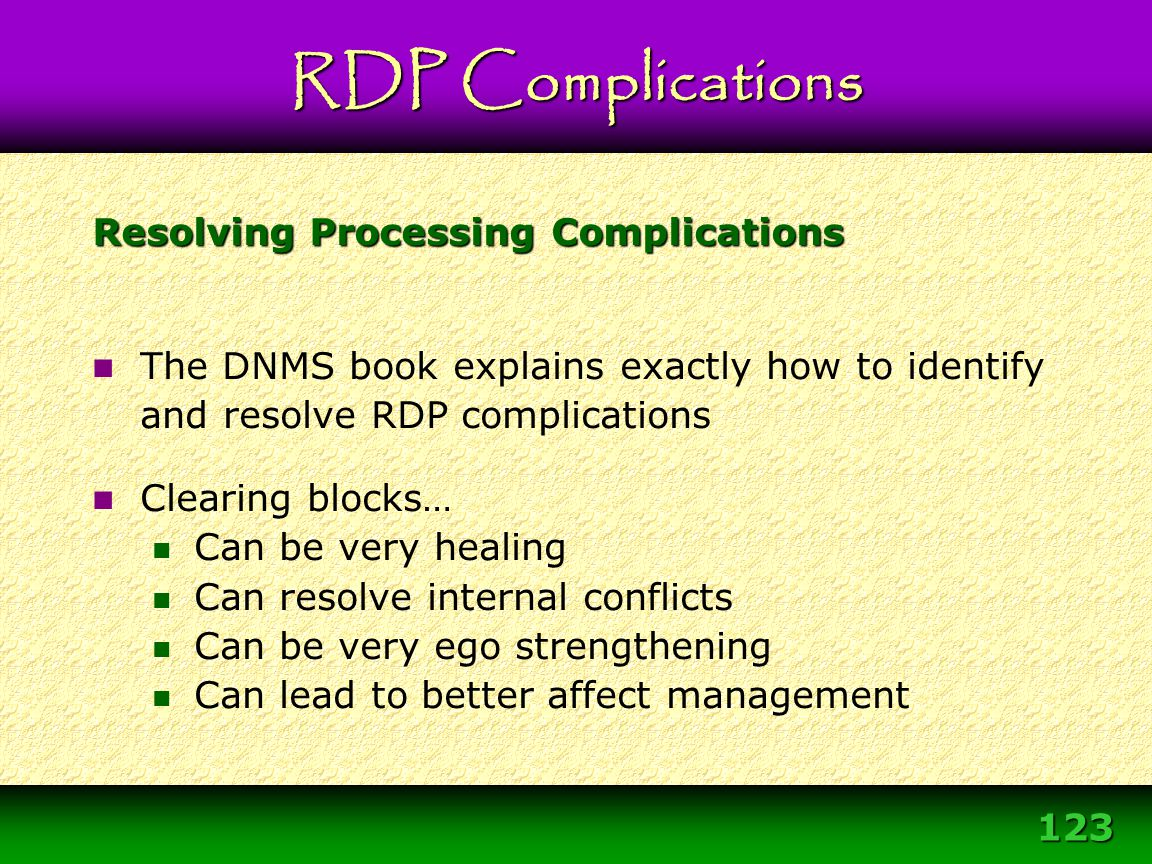 123 Resolving Processing Complications The DNMS book explains exactly how to identify and resolve RDP complications Clearing blocks… Can be very heali