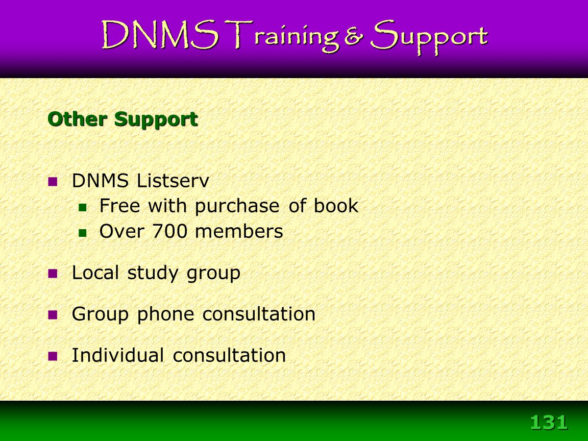 131 DNMS Listserv Free with purchase of book Over 700 members Local study group Group phone consultation Individual consultation Other Support DNMS Tr