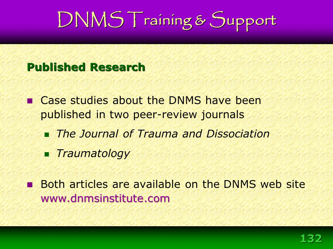 132 Case studies about the DNMS have been published in two peer-review journals The Journal of Trauma and Dissociation Traumatology www.dnmsinstitute.