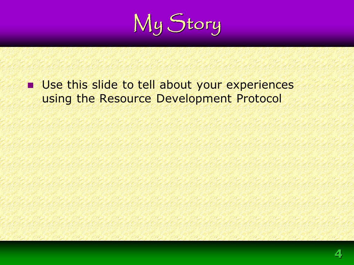 4 My Story Use this slide to tell about your experiences using the Resource Development Protocol