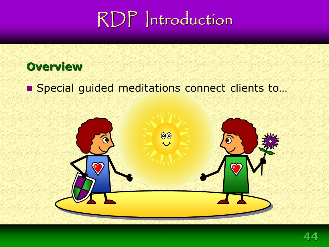 44 Overview Special guided meditations connect clients to…