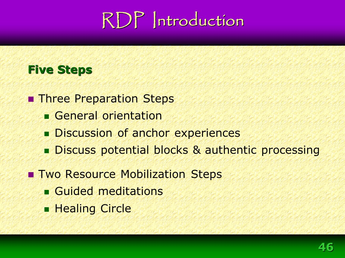 46 Five Steps Three Preparation Steps General orientation Discussion of anchor experiences Discuss potential blocks & authentic processing Two Resourc