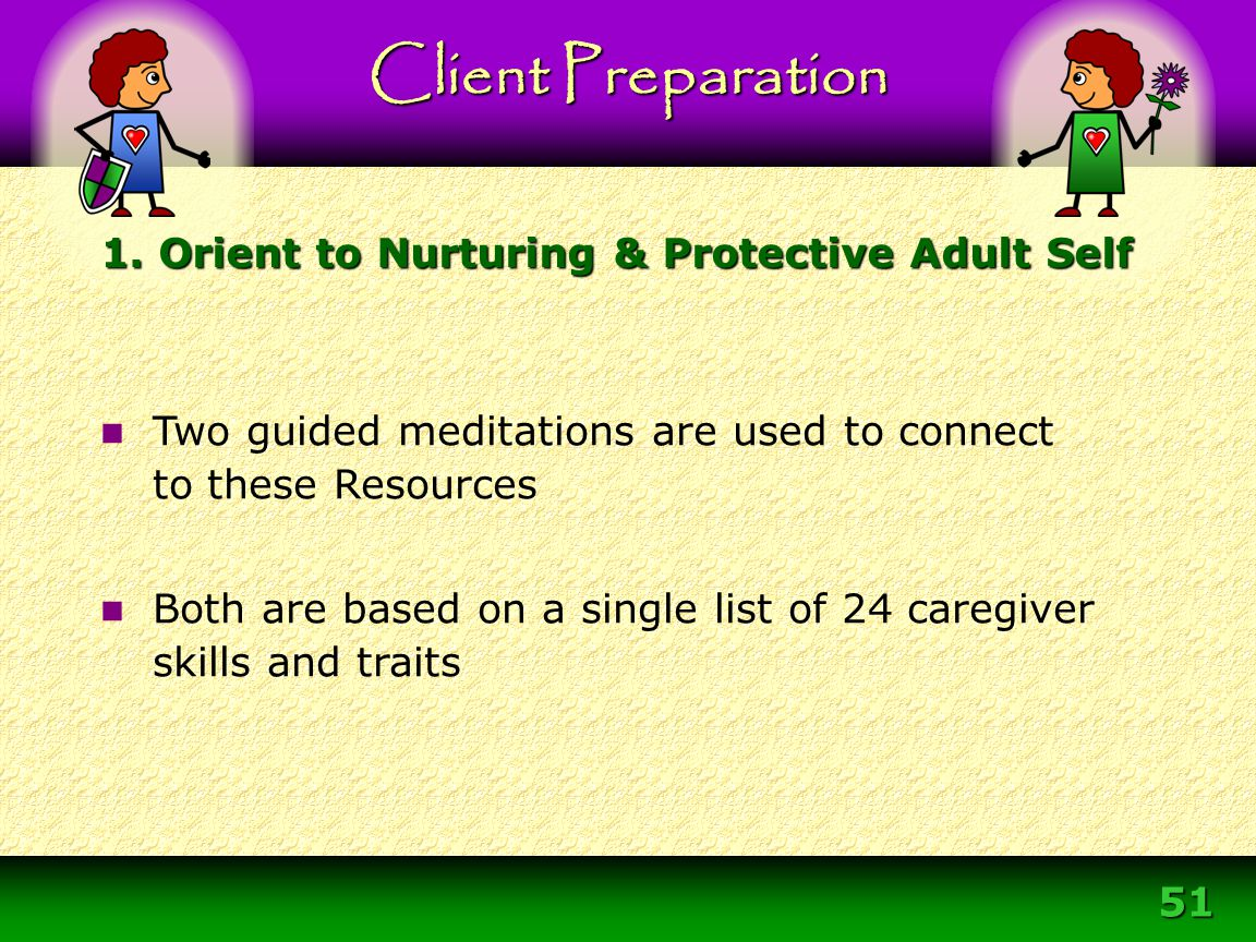 51 Two guided meditations are used to connect to these Resources Both are based on a single list of 24 caregiver skills and traits 1. Orient to Nurtur