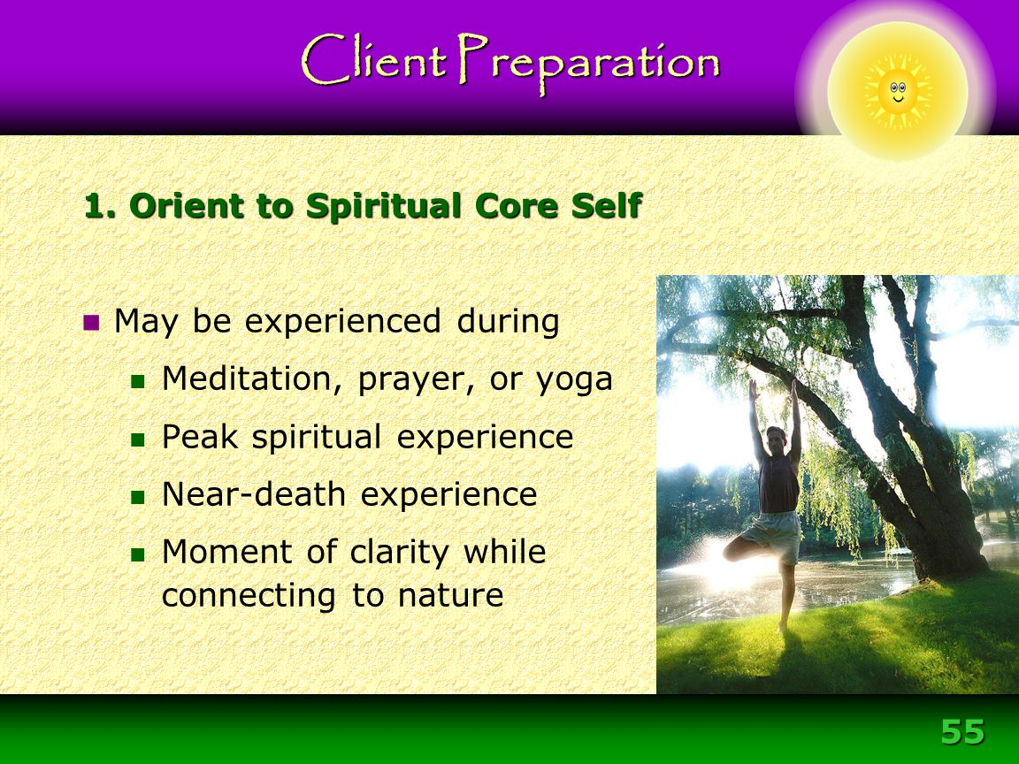 55 May be experienced during Meditation, prayer, or yoga Peak spiritual experience Near-death experience Moment of clarity while connecting to nature