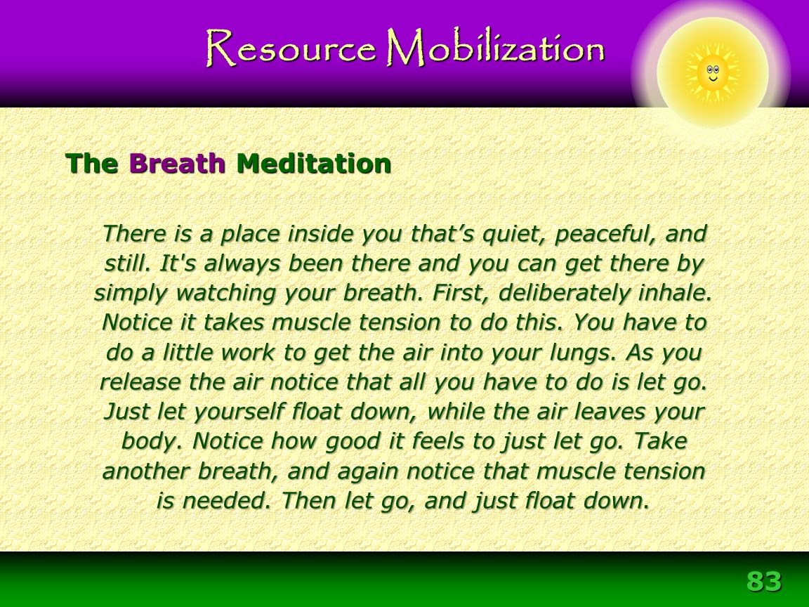 83 The Breath Meditation Resource Mobilization There is a place inside you that's quiet, peaceful, and still. It's always been there and you can get t