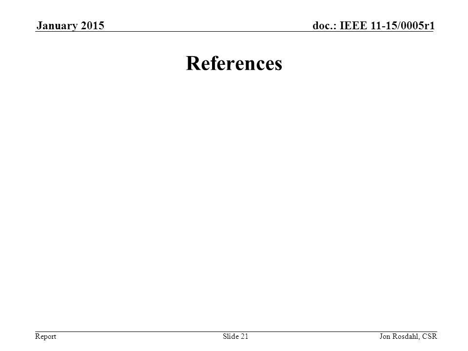 Report doc.: IEEE 11-15/0005r1January 2015 Jon Rosdahl, CSRSlide 21 References