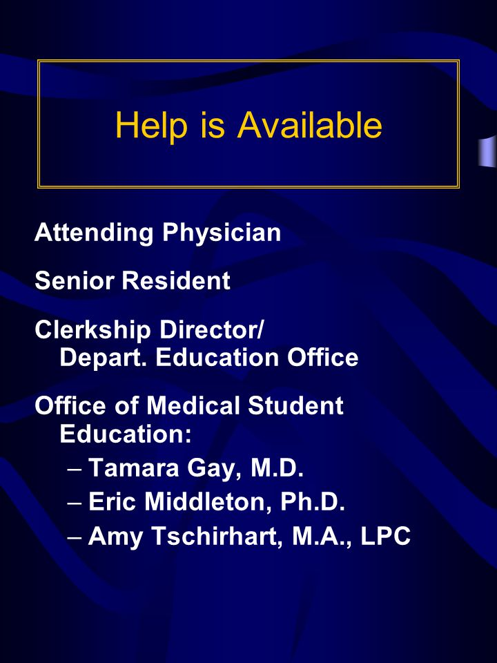 Help is Available Attending Physician Senior Resident Clerkship Director/ Depart.