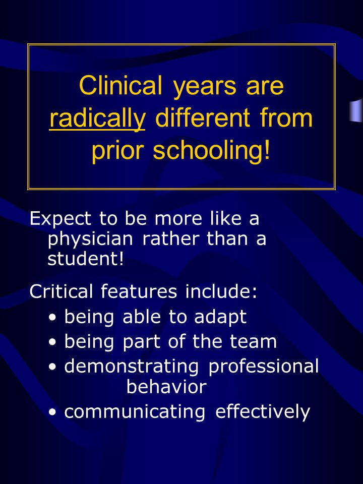 Clinical years are radically different from prior schooling.