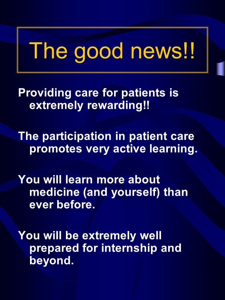 The good news!. Providing care for patients is extremely rewarding!.