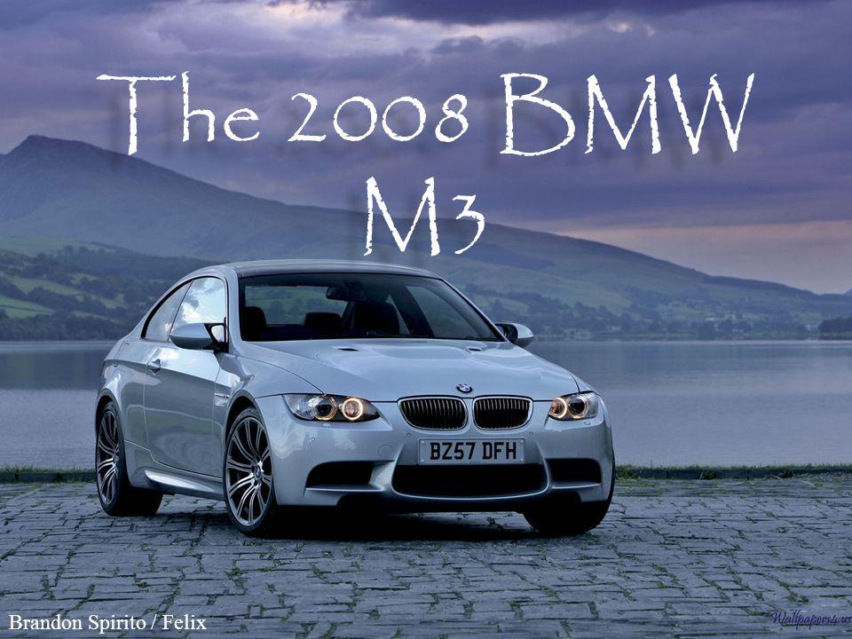 The 2008 BMW M3 Brandon Spirito / Felix