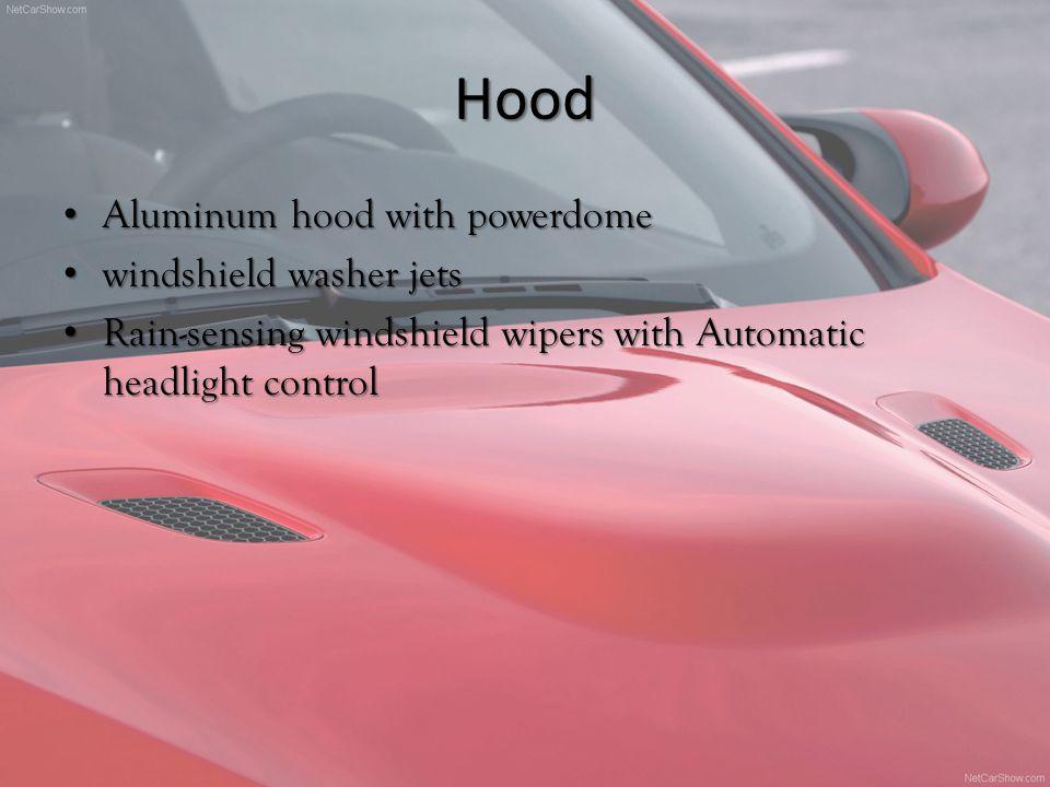 Hood Aluminum hood with powerdome Aluminum hood with powerdome windshield washer jets windshield washer jets Rain-sensing windshield wipers with Automatic headlight control Rain-sensing windshield wipers with Automatic headlight control