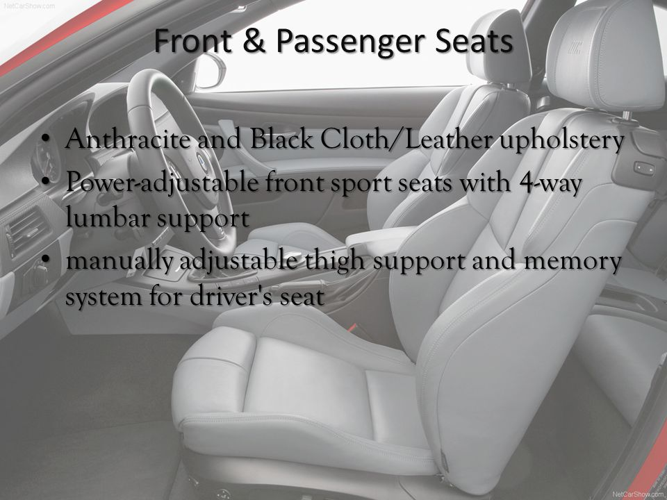 Front & Passenger Seats Anthracite and Black Cloth/Leather upholstery Power-adjustable front sport seats with 4-way lumbar support manually adjustable thigh support and memory system for driver s seat