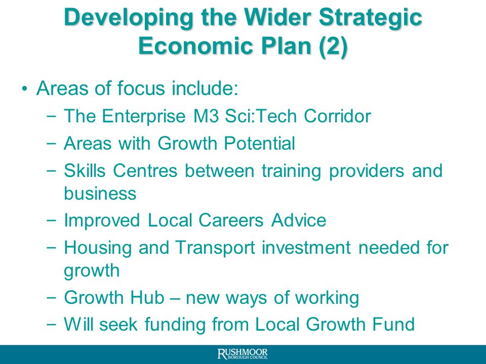 Developing the Wider Strategic Economic Plan (1) Will align all funding streams and set out local flexibilities key for local growth Information drawn from various strategies (e.g.