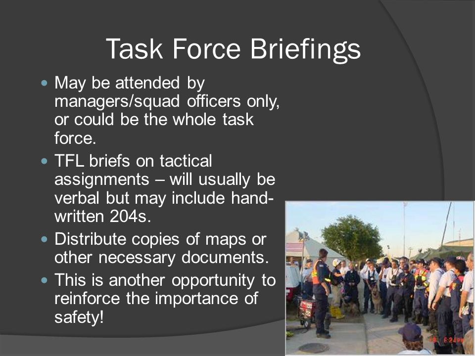Task Force Briefings May be attended by managers/squad officers only, or could be the whole task force.