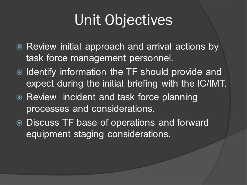 Unit Objectives  Review initial approach and arrival actions by task force management personnel.