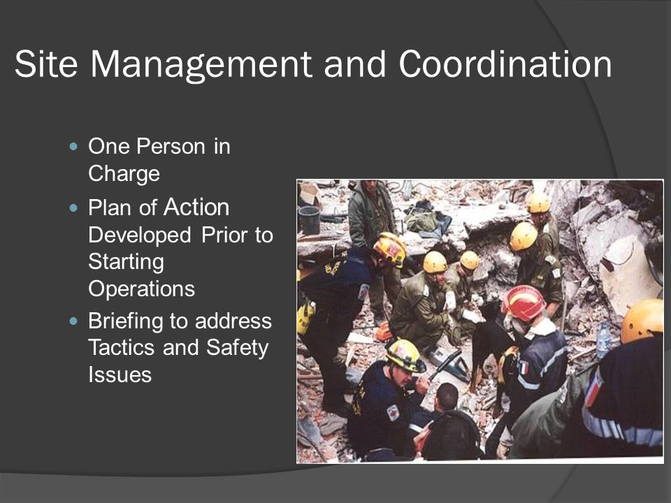 Site Management and Coordination One Person in Charge Plan of Action Developed Prior to Starting Operations Briefing to address Tactics and Safety Issues