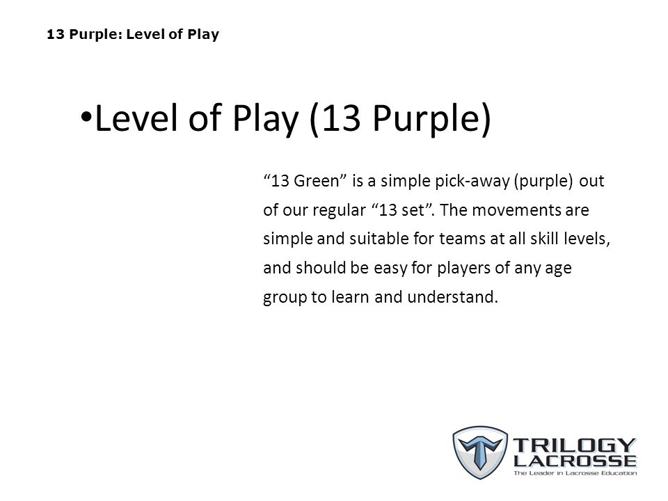 13 Purple: Level of Play 13 Green is a simple pick-away (purple) out of our regular 13 set .