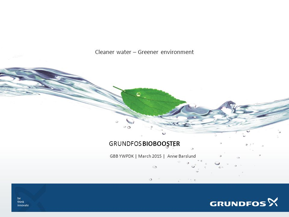 GRUNDFOS BIOBOOSTER Trend in Danmark Centralized waste water treatment Pumping water long distance Transport system with a payback time at 75 years Bound for investment for 75 years -> How is the situation in Denmark in 2090.