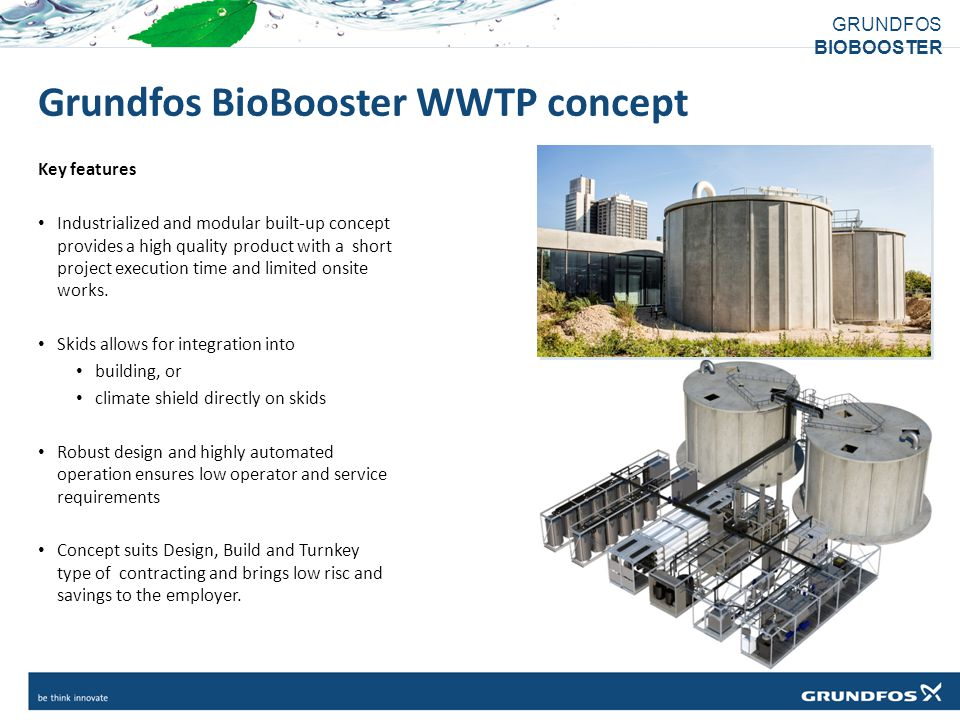 GRUNDFOS BIOBOOSTER Grundfos BioBooster WWTP concept Key features Industrialized and modular built-up concept provides a high quality product with a s