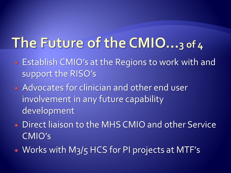  Establish CMIO's at the Regions to work with and support the RISO's  Advocates for clinician and other end user involvement in any future capabilit