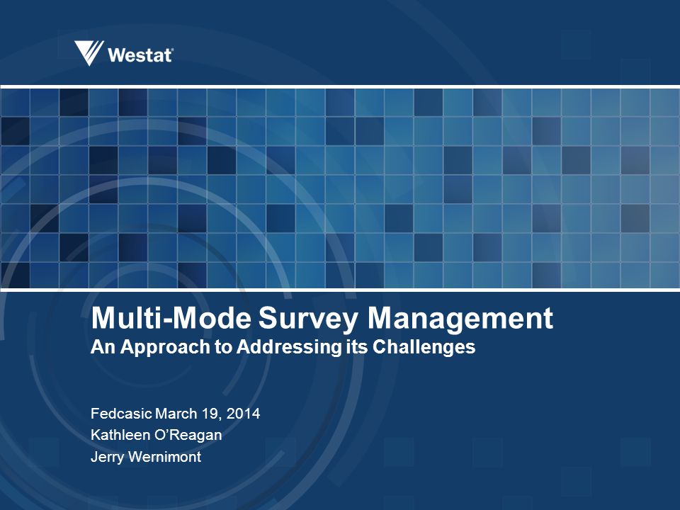 FEDCASIC 2014 – Multi-Mode Survey Management 2 Multi-Mode Data Collection  Flexibility in mode selection  Manage data collection costs  Maximize response rates  Minimize respondent burden  Optimize on best practices and technologies