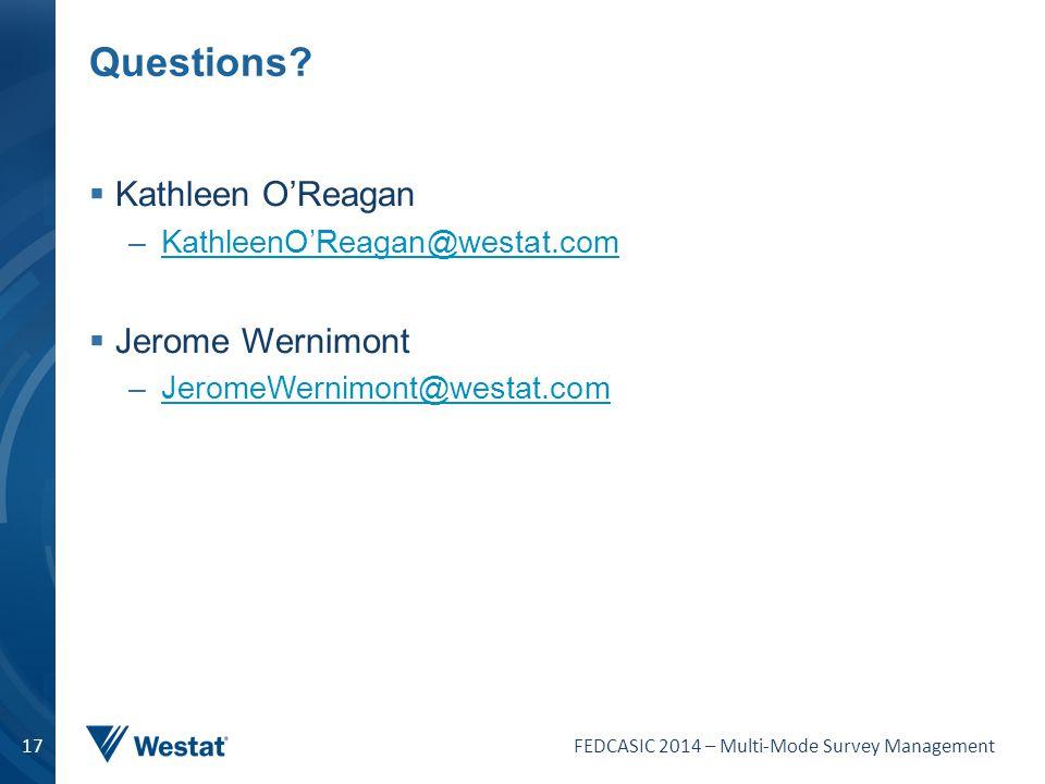 FEDCASIC 2014 – Multi-Mode Survey Management 17 Questions?  Kathleen O'Reagan –KathleenO'Reagan@westat.comKathleenO'Reagan@westat.com  Jerome Wernim