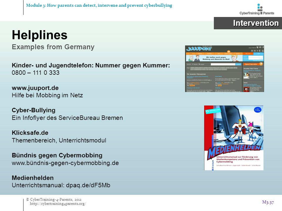 Helplines Examples from Germany Module 3: How parents can detect, intervene and prevent cyberbullying Intervention Intervention Kinder- und Jugendtele