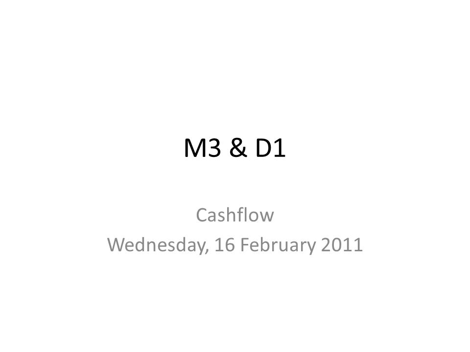 M3 & D1 Cashflow Wednesday, 16 February 2011