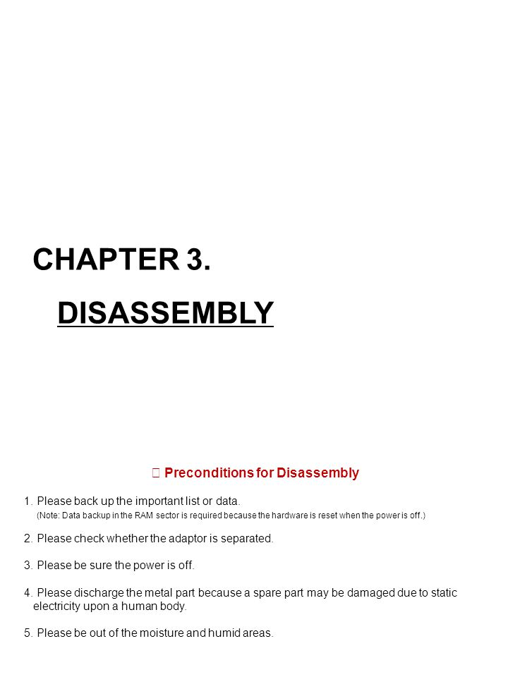 CHAPTER 3. DISASSEMBLY ※ Preconditions for Disassembly 1.