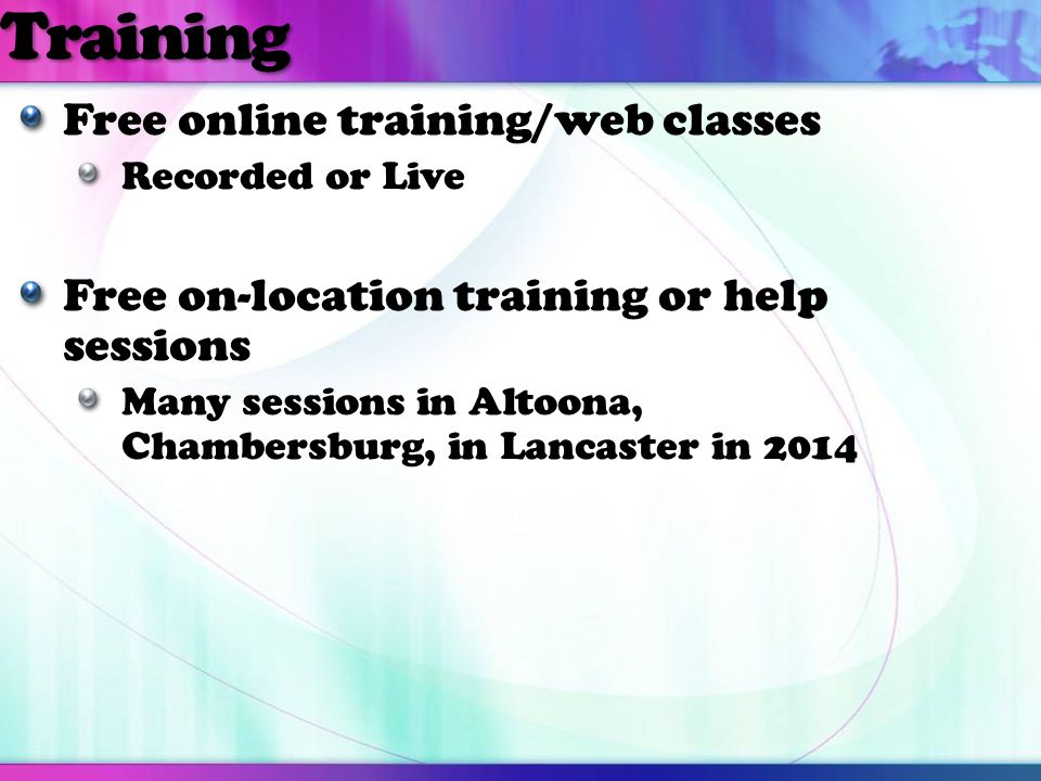 Training Free online training/web classes Recorded or Live Free on-location training or help sessions Many sessions in Altoona, Chambersburg, in Lanca
