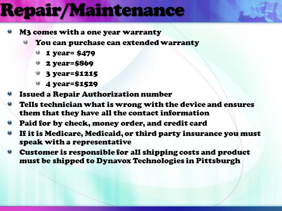 Repair/Maintenance M3 comes with a one year warranty You can purchase can extended warranty 1 year= $479 2 year=$869 3 year=$1215 4 year=$1529 Issued
