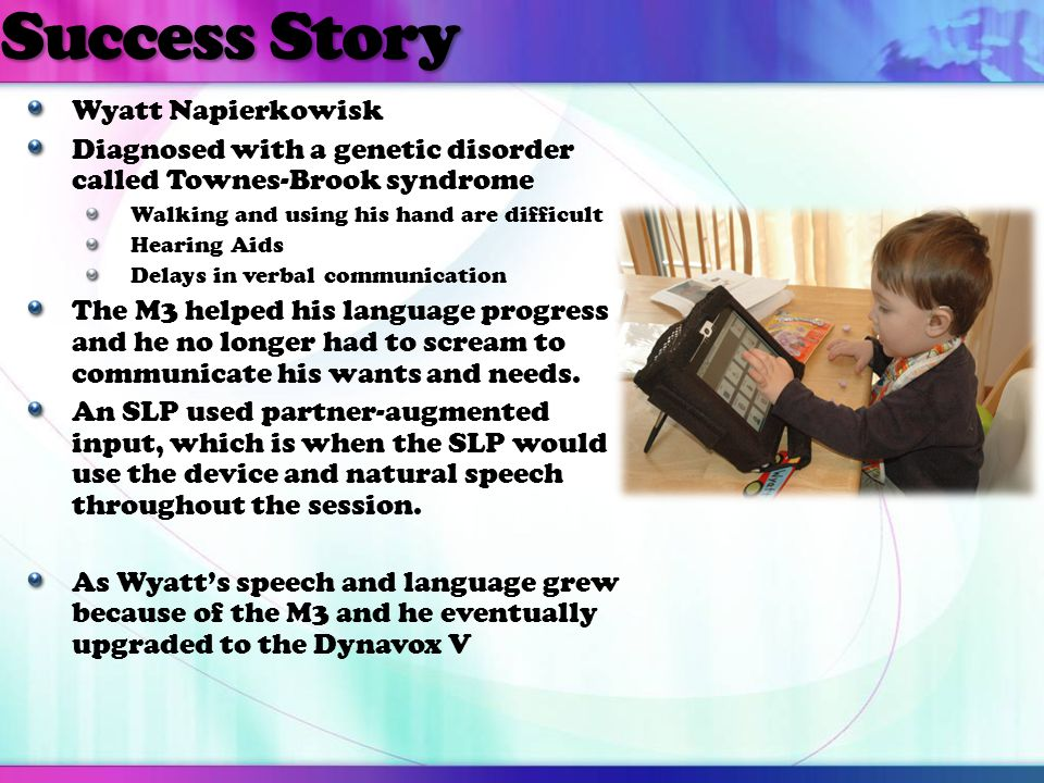 Success Story Wyatt Napierkowisk Diagnosed with a genetic disorder called Townes-Brook syndrome Walking and using his hand are difficult Hearing Aids