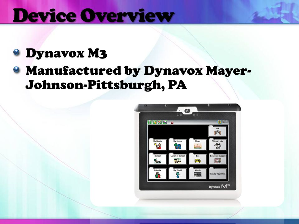 Device Overview Dynavox M3 Manufactured by Dynavox Mayer- Johnson-Pittsburgh, PA