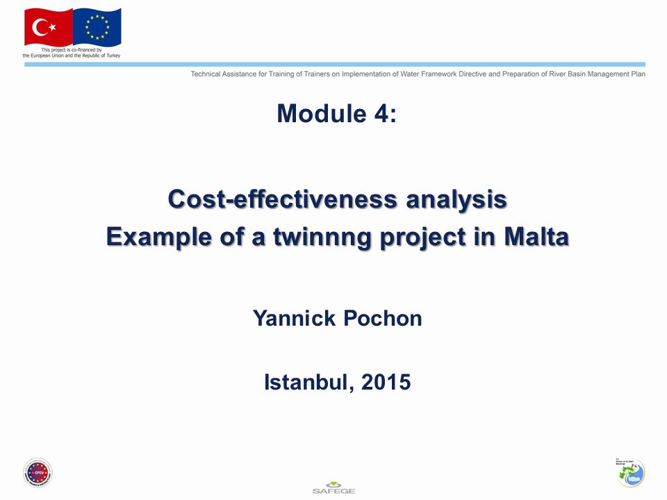 Module 4: Cost-effectiveness analysis Example of a twinnng project in Malta Yannick Pochon Istanbul, 2015