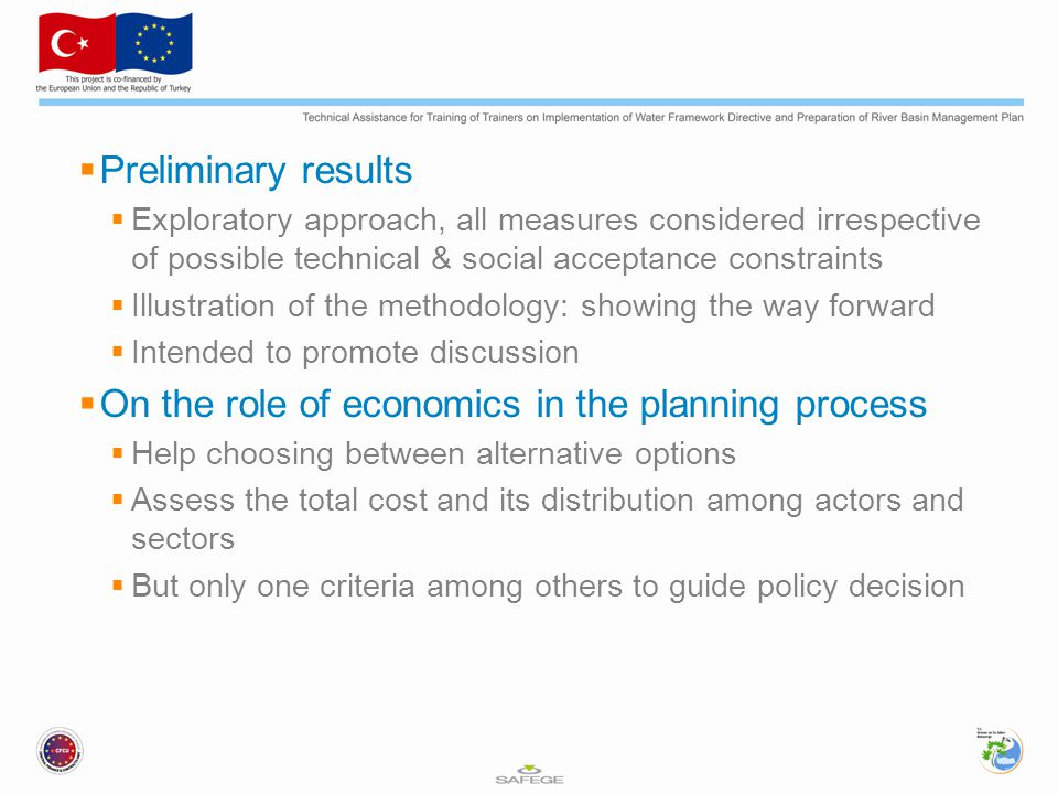 Preliminary results  Exploratory approach, all measures considered irrespective of possible technical & social acceptance constraints  Illustration of the methodology: showing the way forward  Intended to promote discussion  On the role of economics in the planning process  Help choosing between alternative options  Assess the total cost and its distribution among actors and sectors  But only one criteria among others to guide policy decision