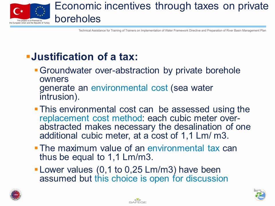 Economic incentives through taxes on private boreholes  Justification of a tax:  Groundwater over-abstraction by private borehole owners generate an environmental cost (sea water intrusion).