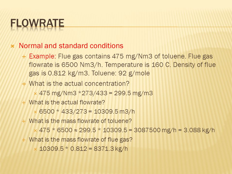  Normal and standard conditions  Example: Flue gas contains 475 mg/Nm3 of toluene.